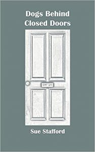 Dogs behind Closed Doors by Sue Stafford